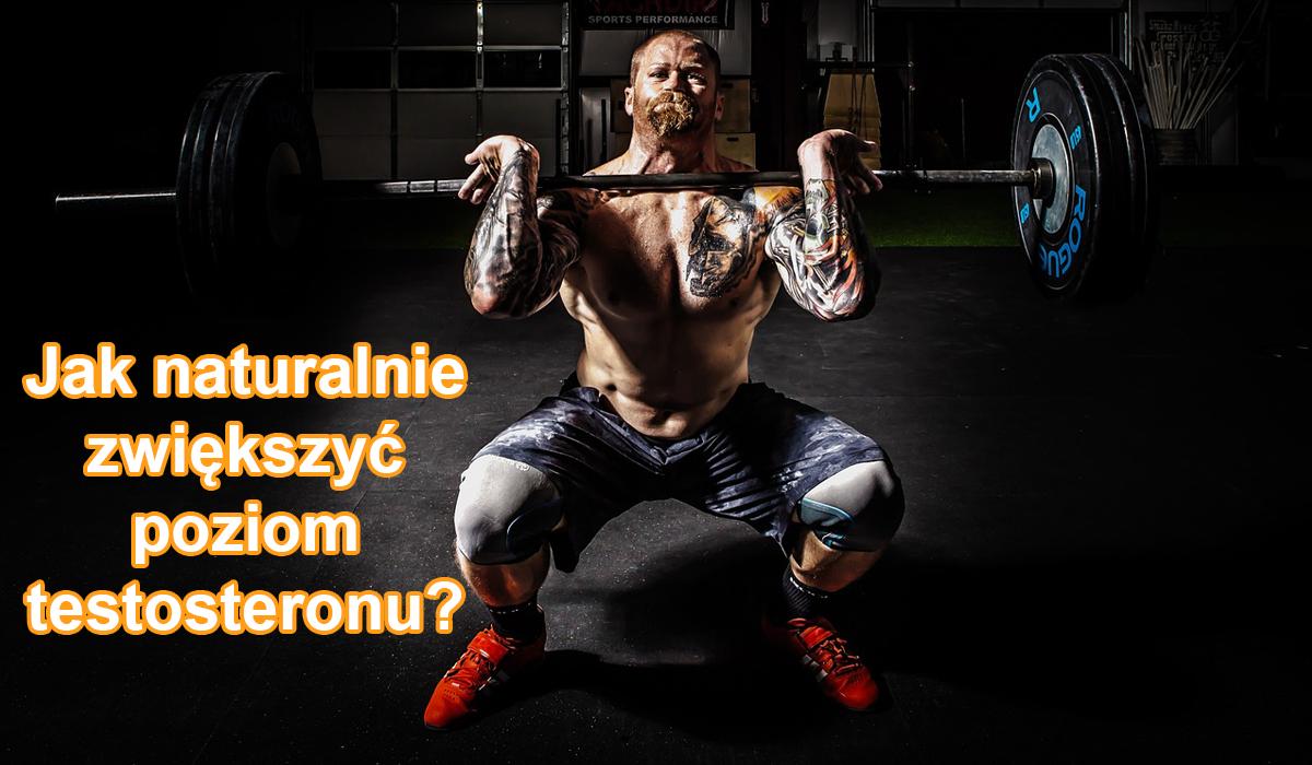 Jak naturalnie zwiększyć poziom testosteronu?
