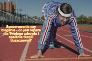 Spacerowanie czy bieganie - co jest dla Ciebie lepsze?