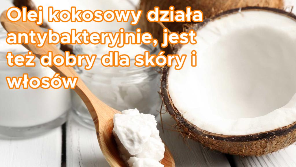 Olej kokosowy działa antybakteryjnie, jest też dobry dla skóry i włosów